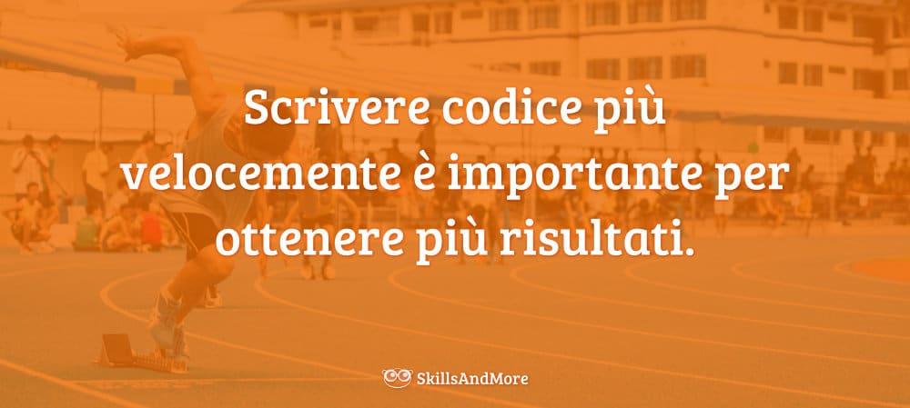 Scrivere codice più velocemente è importante per ottenere più risultati.