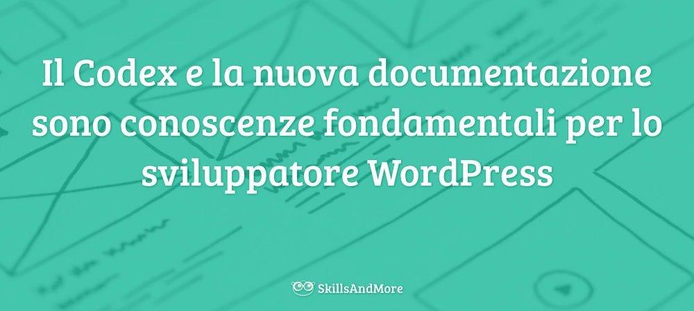 Il Codex e la nuova documentazione sono conoscenze fondamentali per lo sviluppatore WordPress