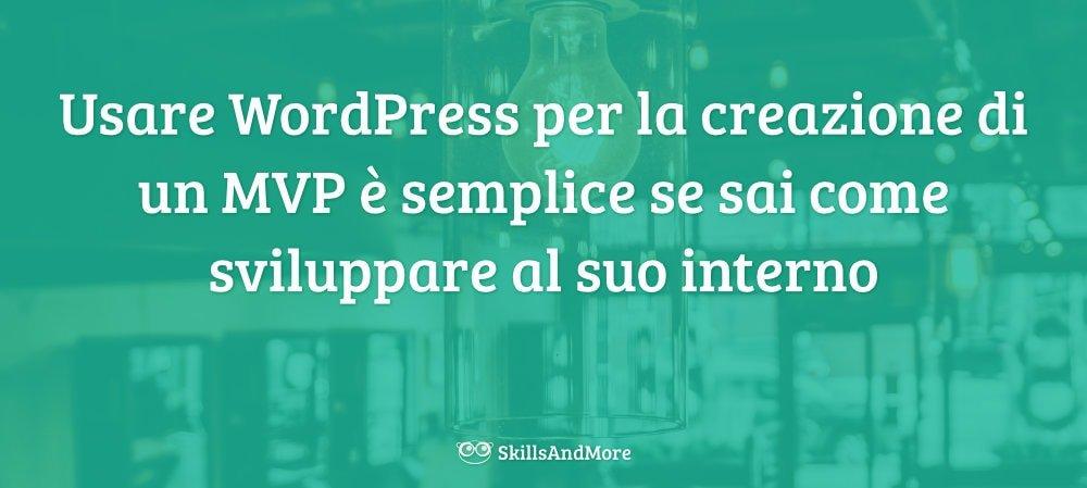 Usare WordPress per la creazione di un MVP è semplice se sai come sviluppare al suo interno