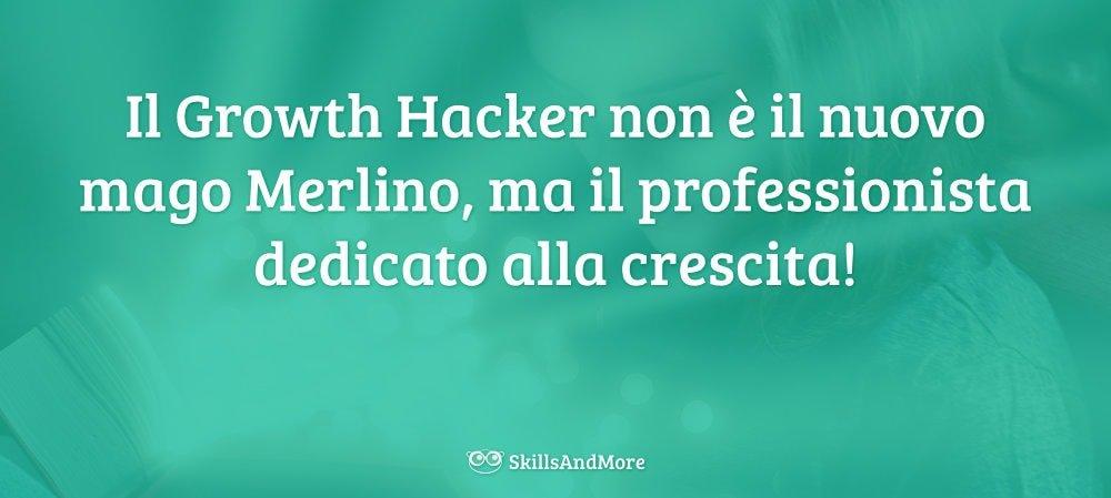 Il Growth Hacker non è il nuovo mago Merlino