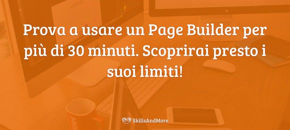 Prova a usare un Page Builder per più di 30 minuti. Scoprirai presto i suoi limiti!
