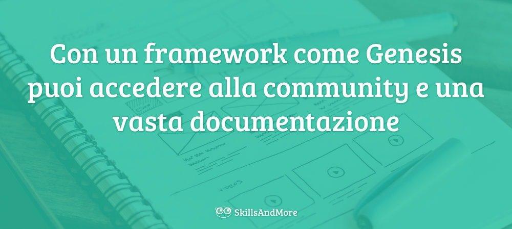 Con il framework Genesis accedi anche all'attiva community e alla vasta documentazione