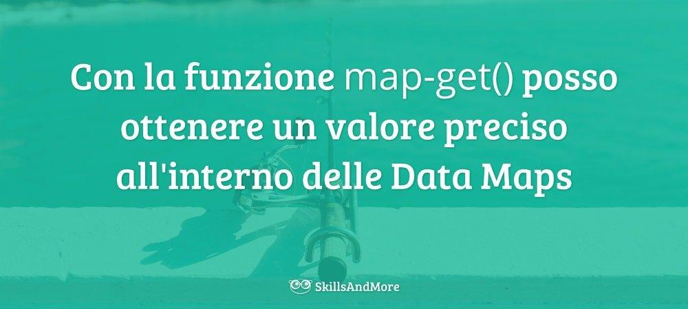 Con la funzione map-get() posso ottenere un valore preciso all'interno delle Data Maps