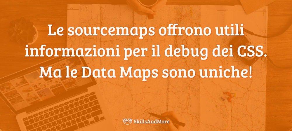 Le sourcemaps offrono utili informazioni per il debug dei CSS. Ma le Data Maps sono uniche!