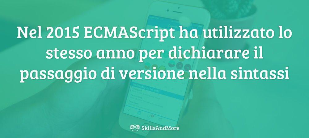 Dal 2015 ECMAScript usa l'anno per specificare il cambio sintassi