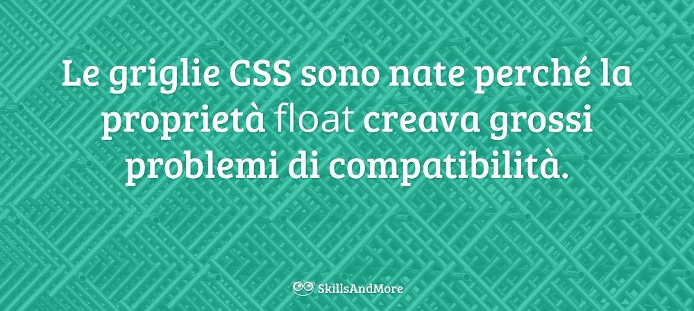 Le griglie CSS sono nate per risolvere i problemi di float