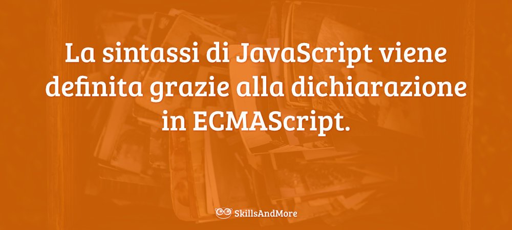 La sintassi JavaScript viene definita all'interno di ECMAScript