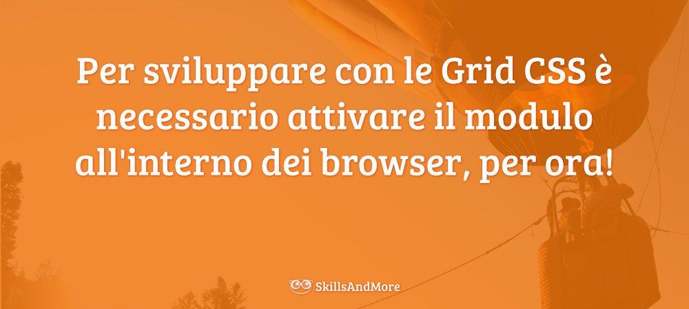 Per lavorare con le Grid CSS è necessario attivare il modulo nel browser, fino al 2017