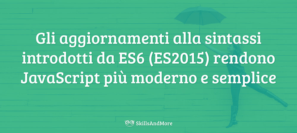 La sintassi ES2015 rende JavaScript moderno e semplice