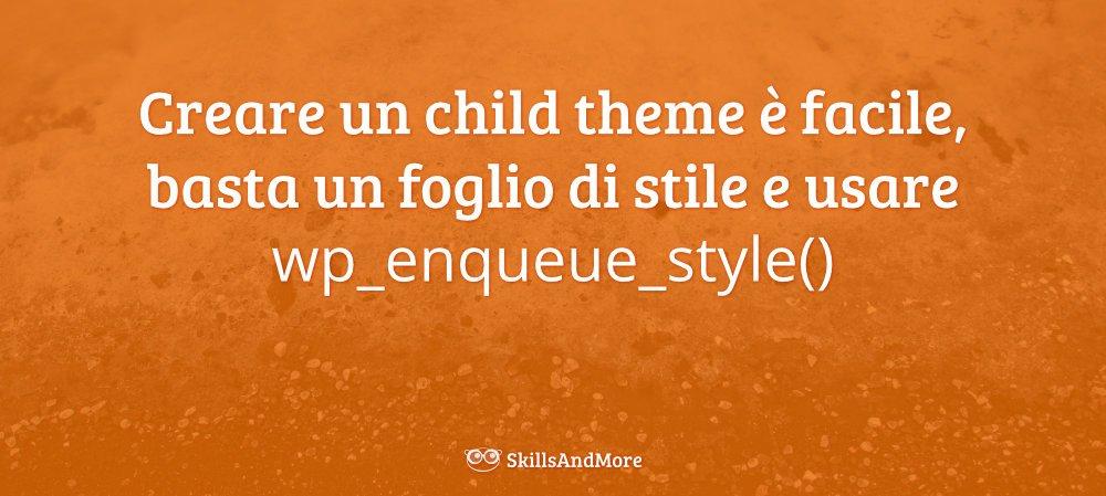 Per creare un child theme basta un foglio di stile e usare bene la funzione wp_enqueue_style()