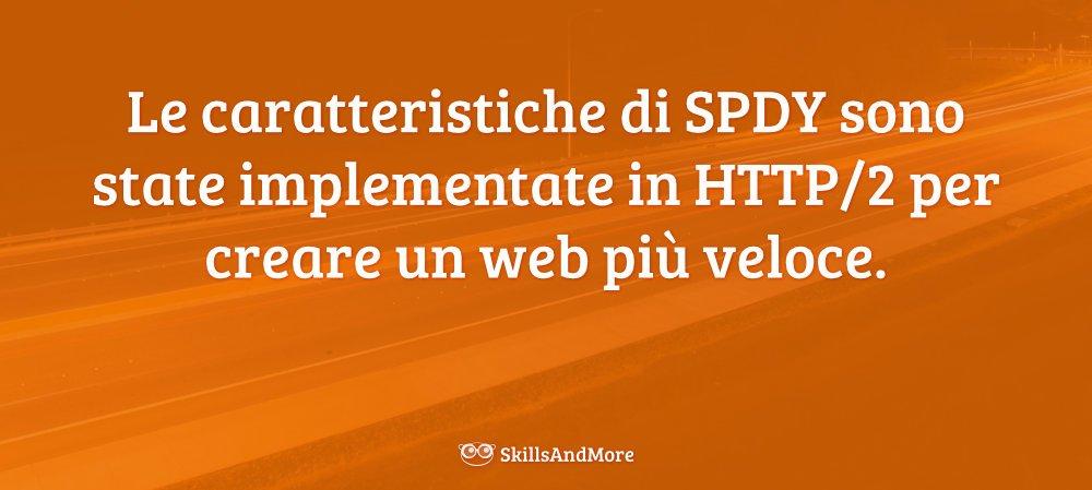 In HTTP/2 sono state implementate le caratteristiche di SPDY