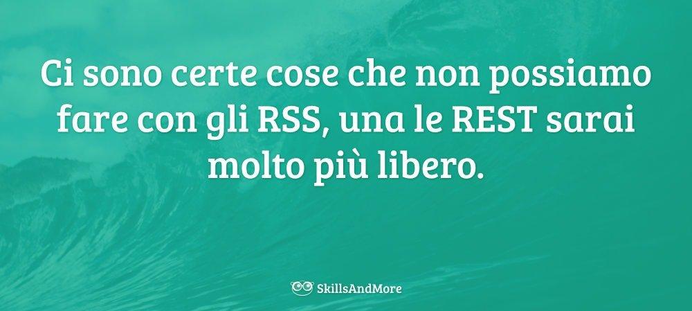 Quello che non si può fare con gli RSS è facile da ottenere grazie alle REST