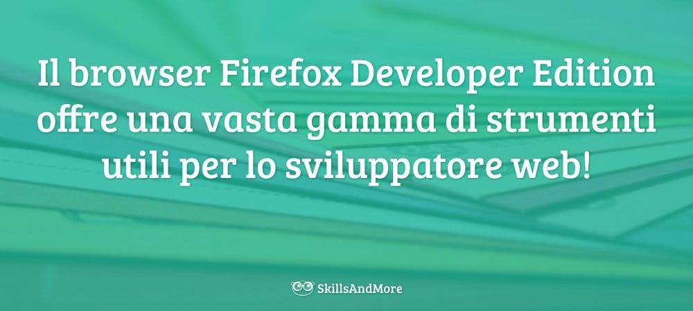 Firefox Developer Edition offre una vasta gamma di strumenti per lo sviluppatore moderno