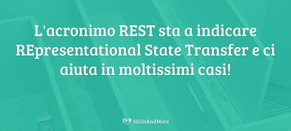 Il significato di REST è REpresentational State Transfer
