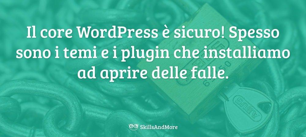 Il core WordPress è sicuro, ma spesso viene compromesso dai temi e dai plugin che installiamo