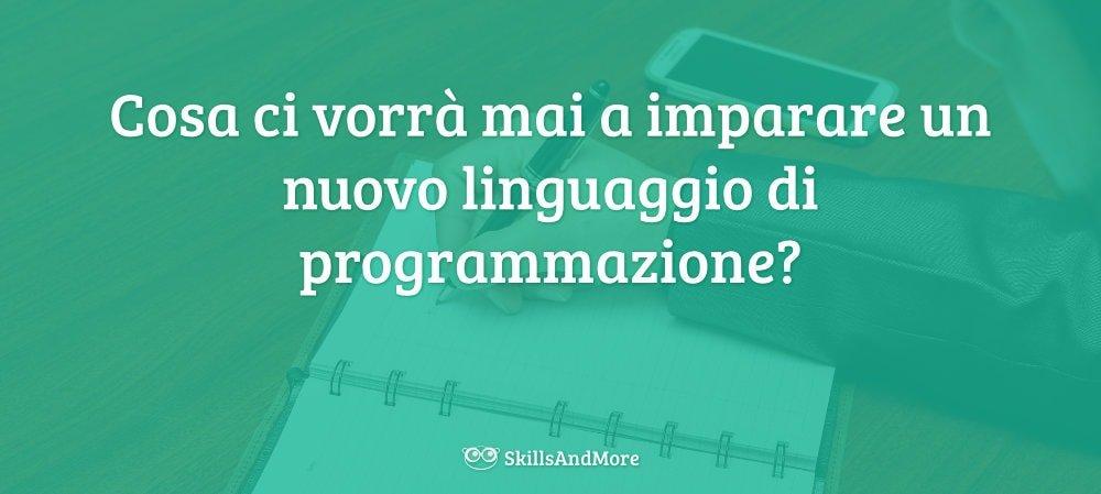 Cosa ci vorrà a imparare un nuovo linguaggio di programmazione? Dicevano...