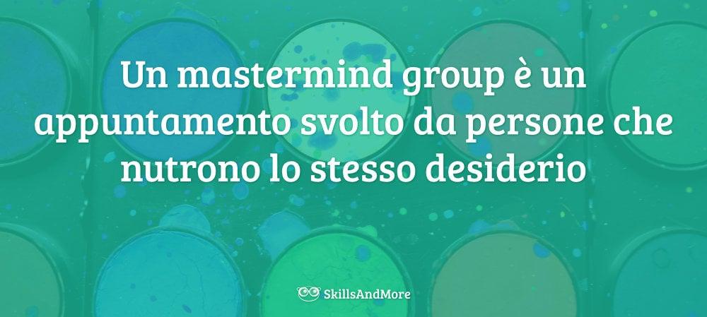 Un mastermind group è un appuntamento svolto da persone che nutrono lo stesso desiderio