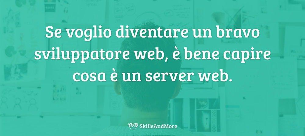 Se voglio diventare un bravo sviluppatore web, è bene capire cosa è un server web, un componente fondamentale per il tuio ambiente di sviluppo.