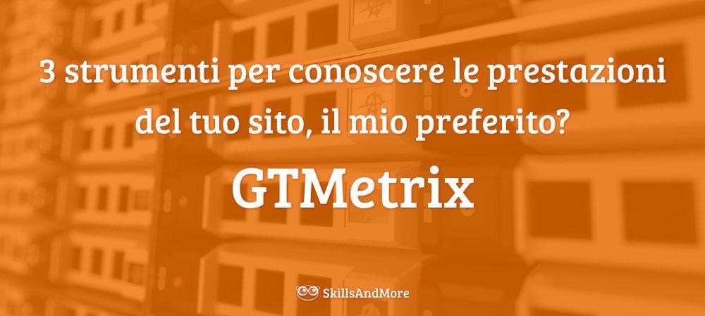 GTMetrix lo strumento preferito per monitorare le prestazioni del tuo sito