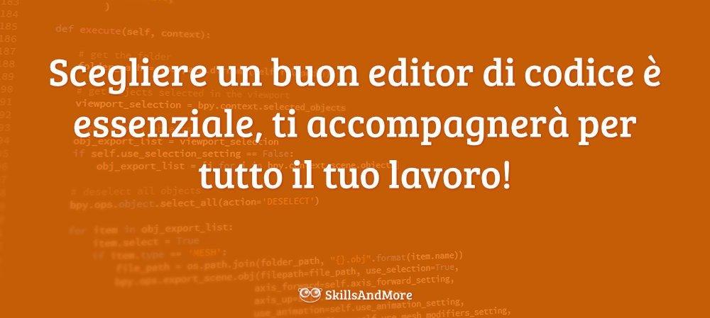 Scegliere un buon editor di codice è essenziale, ti accompagnerà per tutto il tuo lavoro!