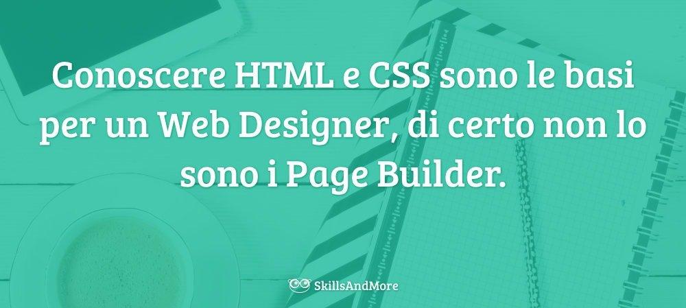 Conoscere HTML e CSS sono le basi per un Web Designer, di certo non lo sono i Page Builder.