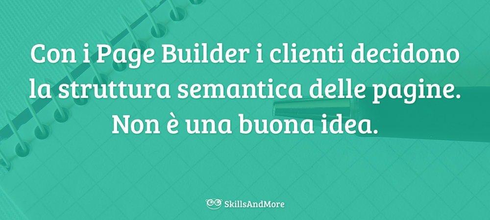 Con i page builder i clienti decidono la struttura semantica di una pagina. Non è una buona idea.