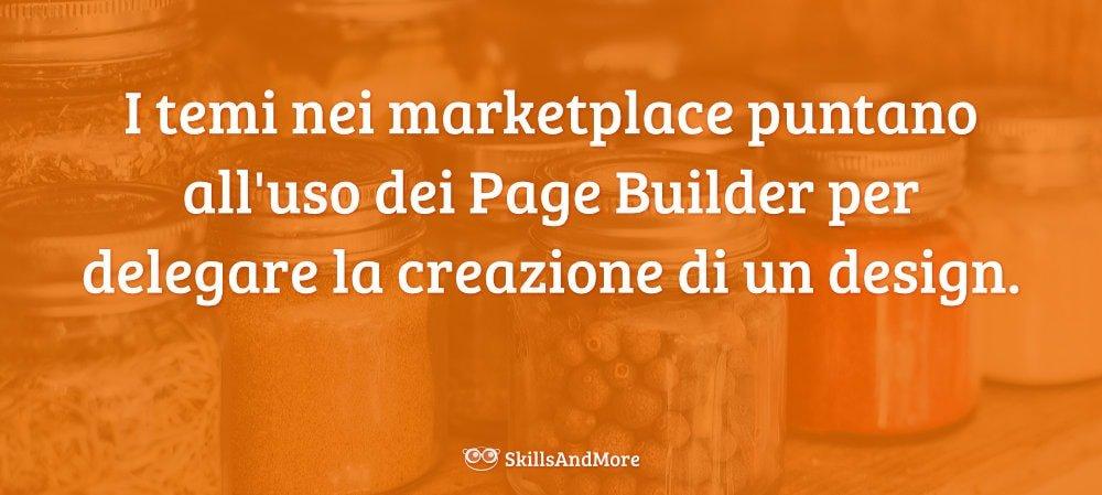 I temi nei marketplace puntano all'uso dei Page Builder per delegare la creazione di un design.