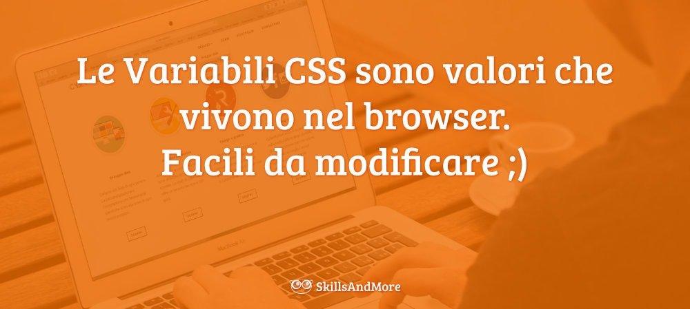Le Variabili CSS sono valori che vivono nel browser. Facili da modificare ;)