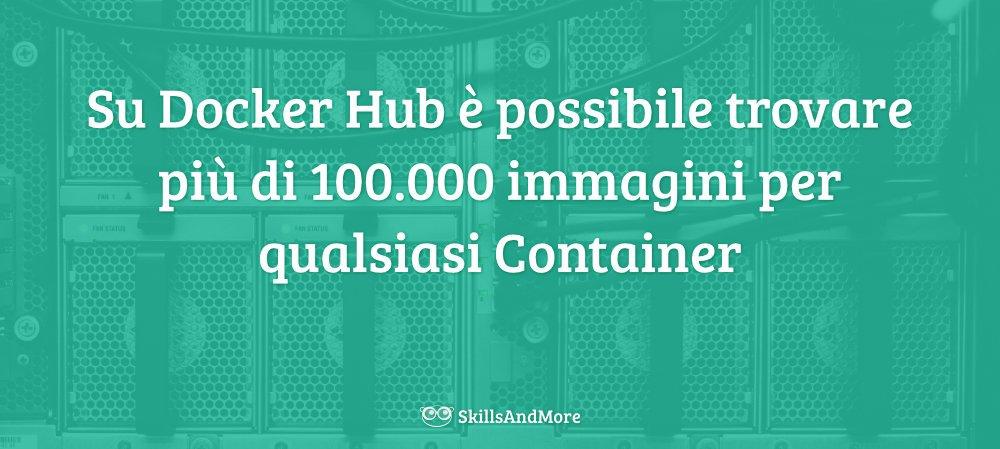 Su Docker Hub è possibile trovare più di 100.000 immagini per qualsiasi Container