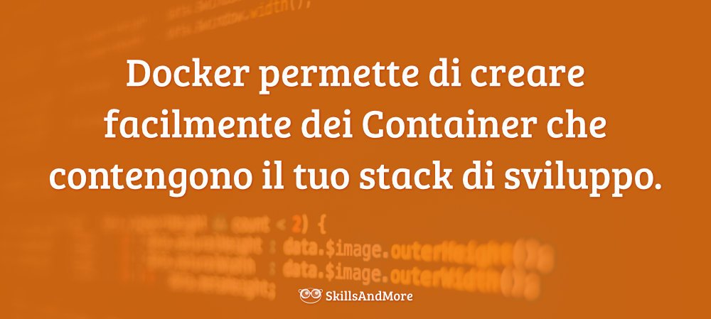 Docker permette di creare facilmente dei container che contengono il tuo stack di sviluppo