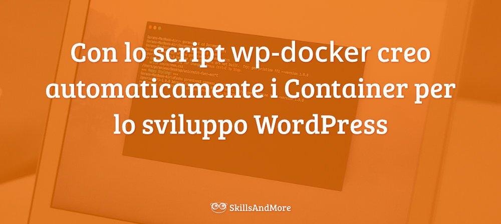 Con lo script wp-docker creo automaticamente i Container per lo sviluppo WordPress