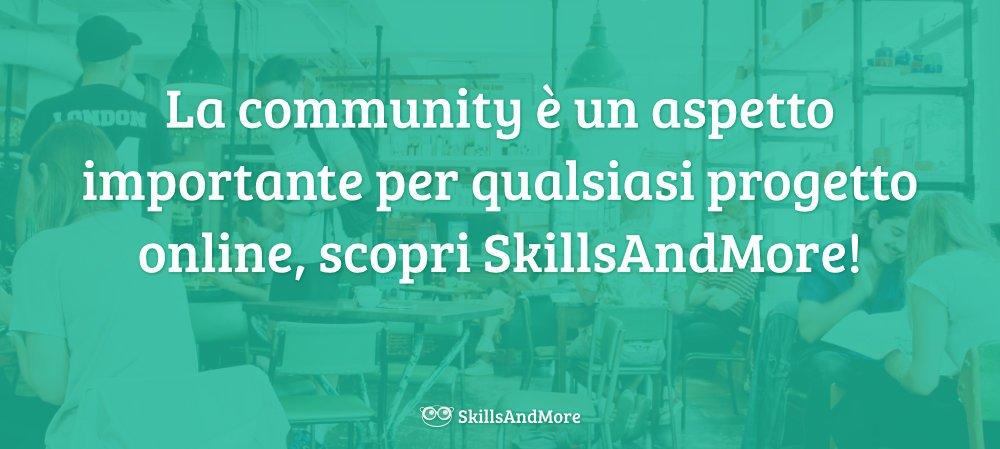 La community è un aspetto importante per qualsiasi progetto online, scopri SkillsAndMore!