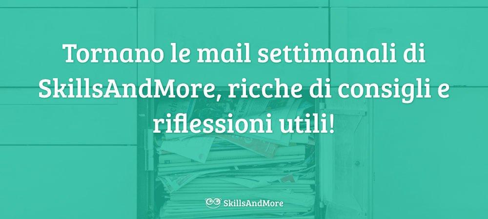 Tornano le mail settimanali di SkillsAndMore, disponibili soltanto agli iscritti della newsletter!
