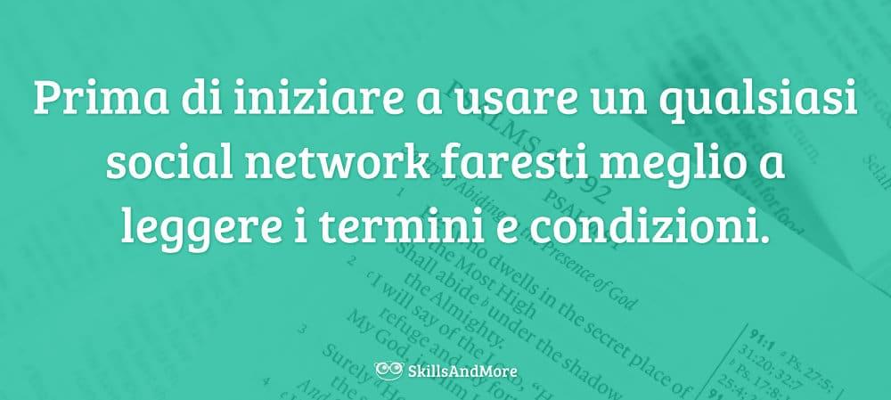 Prima di iniziare a usare un qualsiasi social network faresti meglio a leggere i termini e condizioni.