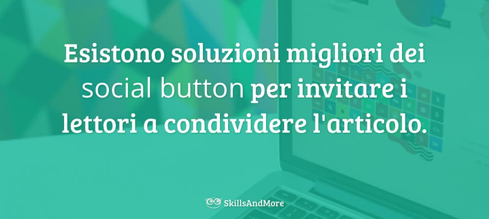 Esistono soluzioni migliori dei social button per invitare i lettori a condividere l'articolo.