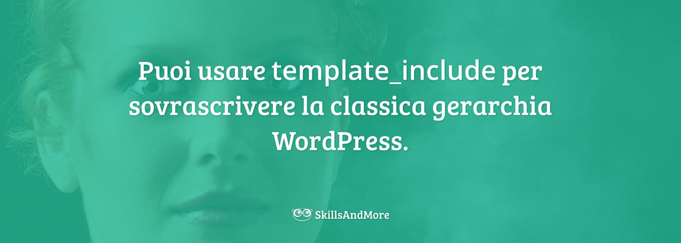 Puoi usare template_include per sovrascrivere la classica gerarchia WordPress.