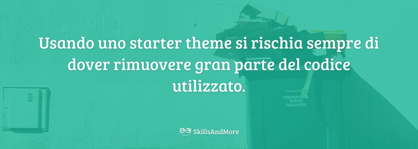 Usando uno starter theme si rischia sempre di dover rimuovere gran parte del codice utilizzato.