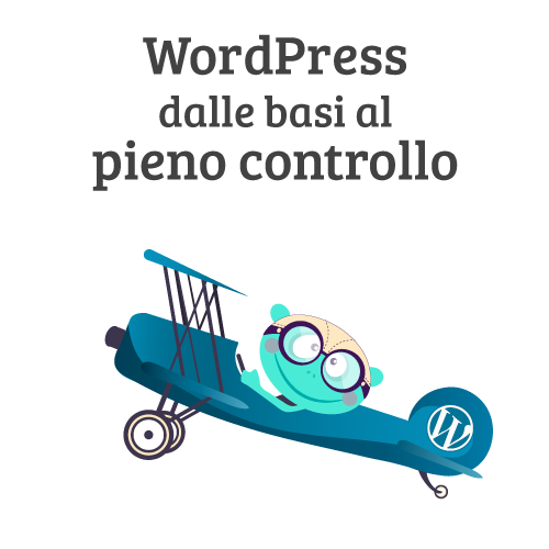 WordPress dalle basi al pieno controllo