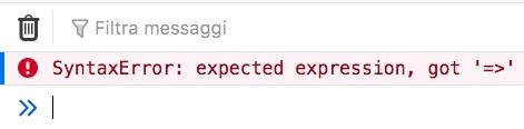 Errore di sintassi quando si omettono le parentesi tonde per dichiarare una arrow function senza parametri.
